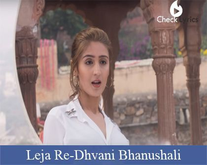Leja Re Lyrics Dhvani Bhanushali All Lyrics Checklyrics Com In 2020 All Lyrics Lyrics Songs