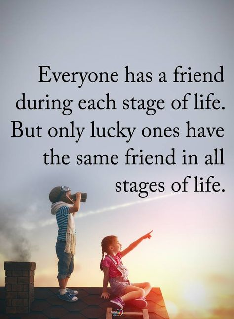 Everyone has a friend during each stage of life. But only lucky ones have the same friend in all stages of life.  #powerofpositivity #positivewords  #positivethinking #inspirationalquote #motivationalquotes #quotes #life #love #hope #faith #respect #stage