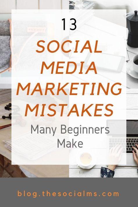 13 Social Media Marketing Mistakes Many Beginners Make