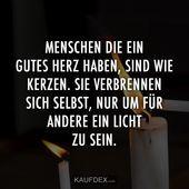 Menschen die ein gutes Herz haben, sind wie eine Kerze #gutes #haben #kerze #lebensweisheitenzitate #menschen