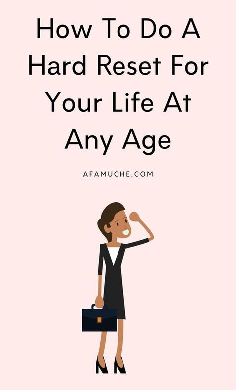 How To Do A Hard Reset For Your Life At Any Age