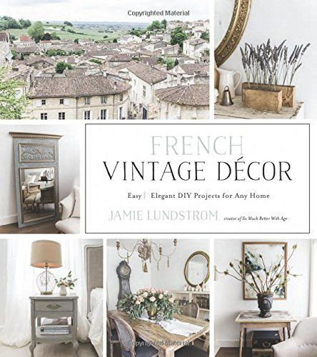 French Vintage Decor Easy And Elegant Diy Projects For Any