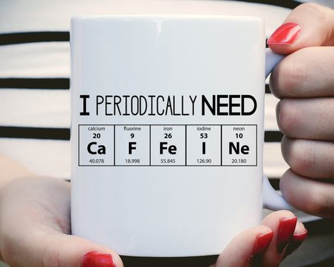 I Periodically Need Caffeine! I Periodically Need Caffeine Mug, Caffeine Molecule Mug, Nerd Mug, Gift For Science Teacher, Gift For Teacher, Chemistry Mug, Funny Mug ------------------------------------------------------------------------------------------------ WHATS INCLUDED? -One 11