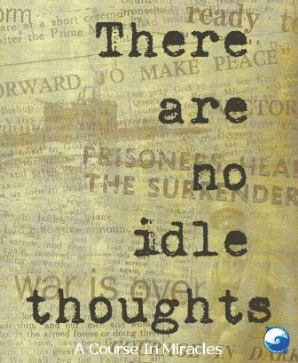 There Are No Idle Thoughts A Course In Miracles Acim