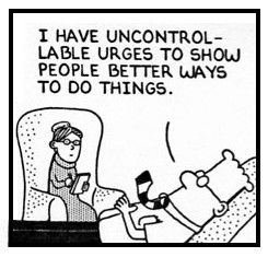 """Dilbert: """"I have uncontrollable urges to show people better ways to do things."""" Fighting Darwin: Engineering Humor"""