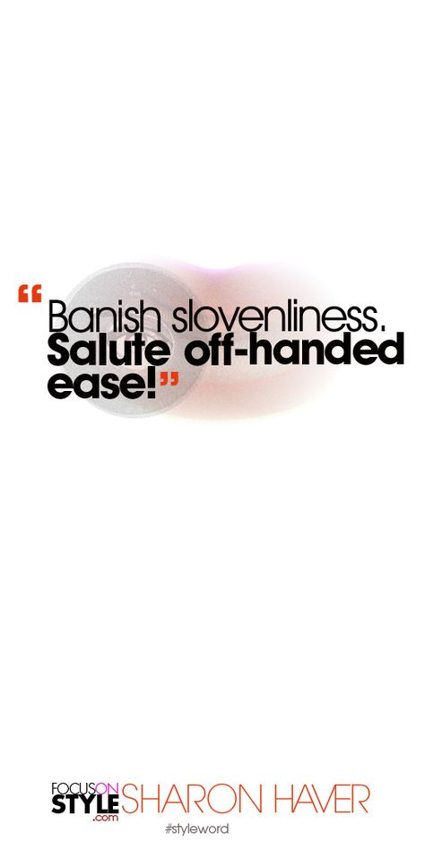 Banish slovenliness. Salute off-handed ease! Subscribe to the daily #styleword here: http://www.focusonstyle.com/styleword/ #quotes #styletips