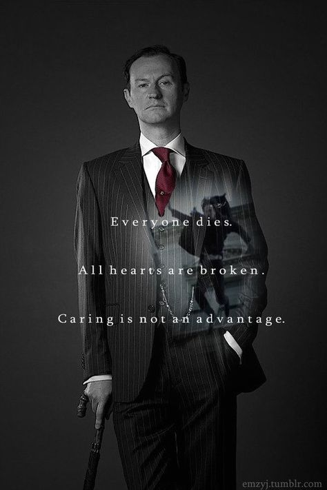 Mycroft Holmes: Everyone Dies. All hearts are broken. Caring is not an advantage.