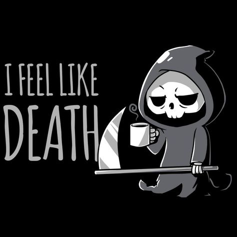 I Feel Like Death T-Shirt TeeTurtle