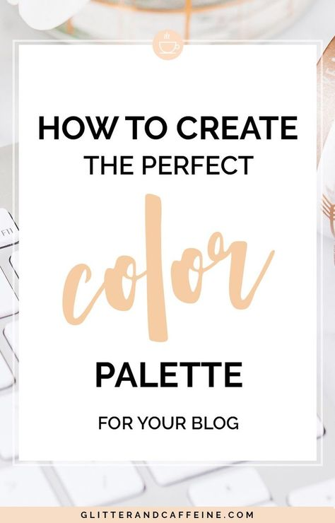 How To Create The Perfect Color Palette For Your Blog