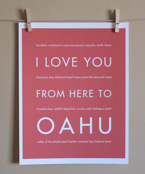 I Love You From Here To Oahu, 8x10, Choose Your Color, Unframed. 20 dollars. via Etsy.