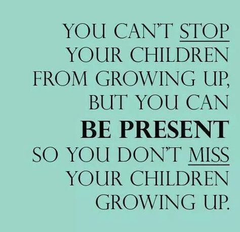 always make time for your children be present any way you can