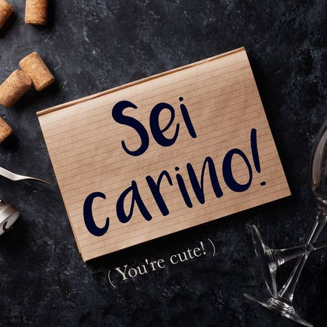 Italian Phrase of the Week: Sei carino! (You're cute!)