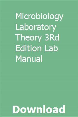 Microbiology Laboratory Theory 3rd Edition Lab Manual Chemistry Labs Mechanical Engineering Study Guide