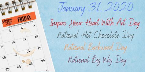 January 31 2020 8211 National Backward Day National Hot Chocolate Day Inspire Your Heart With Art Day In 2020 National Day Calendar Day Read Across America Day