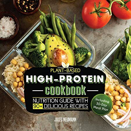 Pdf Plant Based High Protein Cookbook Nutrition Guide With 90 Delicious Recipes Including 30 Day Meal Plan With Images Nutrition Guide Vegan Meal Plans Vegan Cookbook