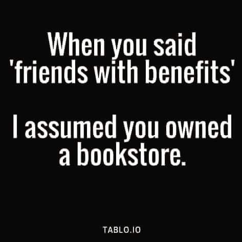 Friends With Benefits And Books Friends With Benefits Funny Quotes Friend Memes