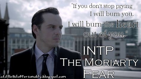 """If you don't stop prying I will burn you. I will burn the heart out of you."" - Jim Moriarty, BBC's Sherlock - INTP The Moriarty Fear #MBTI"