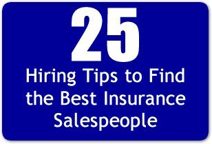 How To Hire The Best Insurance Salespeople 25 Hiring Tips Best Insurance Insurance Marketing Life Insurance Facts
