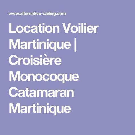 Location Voilier Martinique | Croisière Monocoque Catamaran Martinique