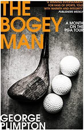 Pdf Free The Bogey Man A Month On The Pga Tour George Plimpton Got Books Pga Tour