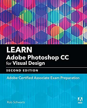 Free Read Learn Adobe Photoshop Cc For Visual Design Adobe Certified Associate Exam Preparation Adobe Certified Learn Adobe Photoshop Visual Design Photoshop