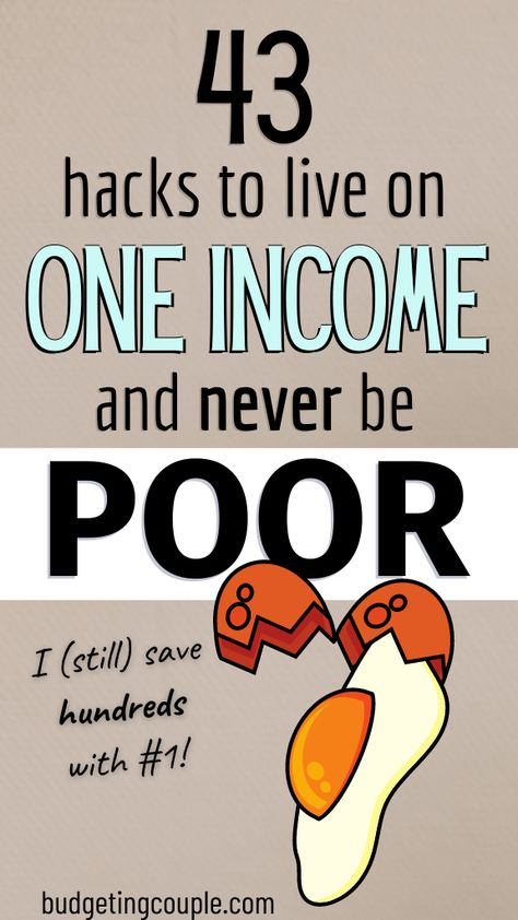 43 Hacks to Live on One Income and Never be Poor (save money fast)