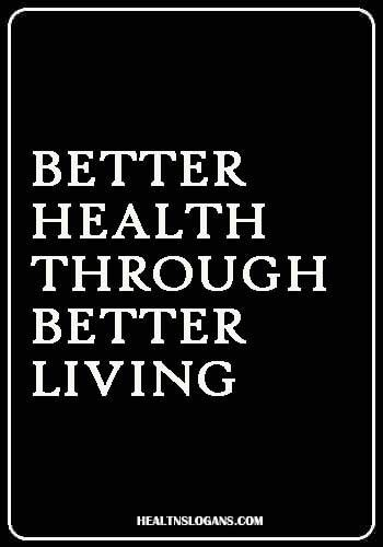 Better Health Through Better Living Healthslogans Health And Wellness Fair Slogans Be Happy Be Healthy Slogan Slogans Health Slogans Slogan Slogan Quote