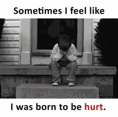 Yes i was born to be hurt