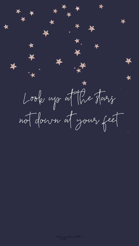 """Inspirational wallpaper   """"look up at the stars, not down at your feet"""" 🌌"""