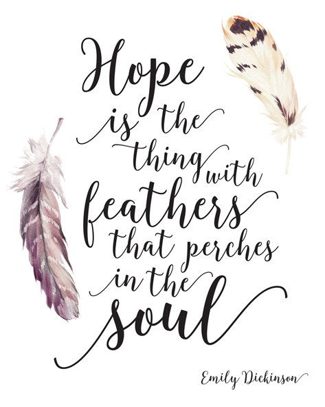 Hope Is The Thing With Feathers That Perches In The Soul Emily