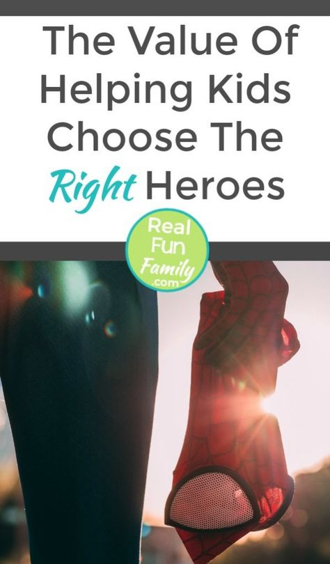 The Value Of Helping Kids Choose The Right Heroes | Real. Fun. Family.