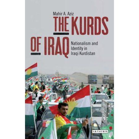 The Kurds Of Iraq Nationalism And Identity In Iraqi Kurdistan The Kurds Iraqi Kurdistan