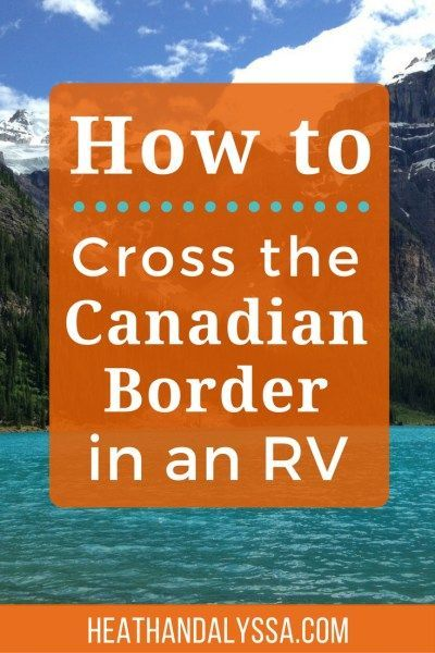 Crossing The Canadian Border In Your Rv Camping For Beginners Go Camping Camping Supplies