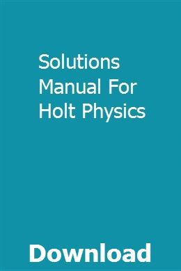Holt physics: teacher's solution manual and answer keys: serway.