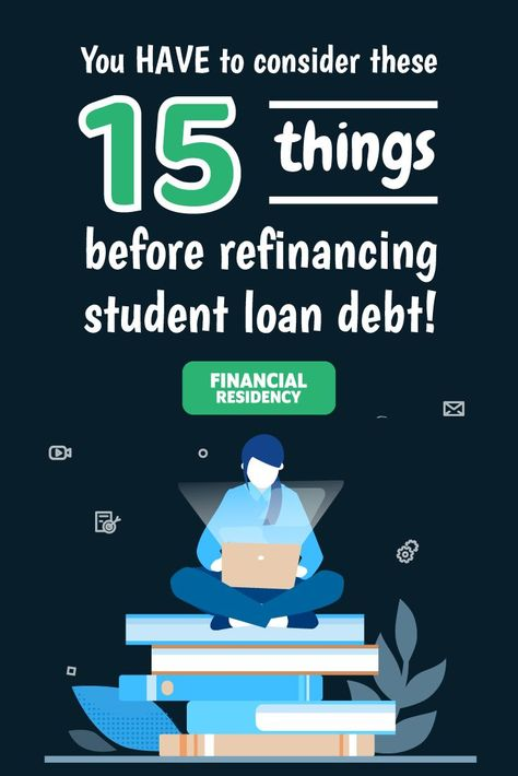 Refinance Student Loans >> 15 Things To Consider Before You Refinance Student Loan Debt