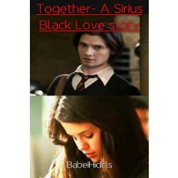 Together A Sirius Black Love Story On Hold Sirius Black Harry Potter Stories James Sirius Potter