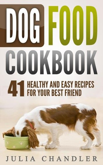 Dog Food Cookbook 41 Healthy And Easy Recipes For Your Bes In