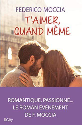 Nouveau Livre Roman T Aimer Quand Meme De Federico Moccia