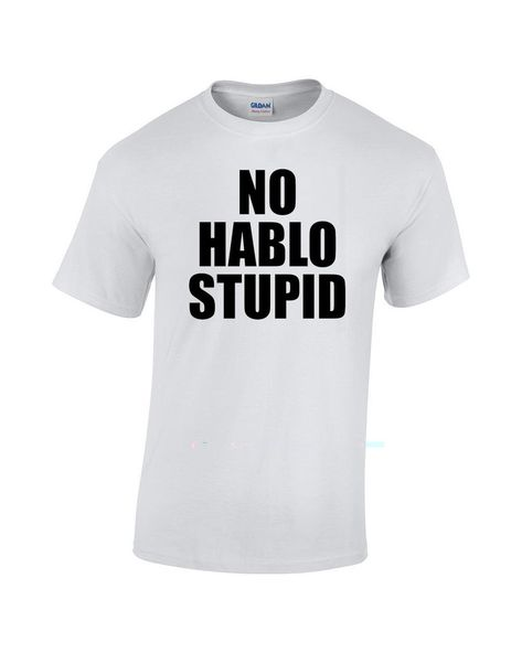 No hablo stupid shirt Available sizes for this listing are Small, Medium, Large…