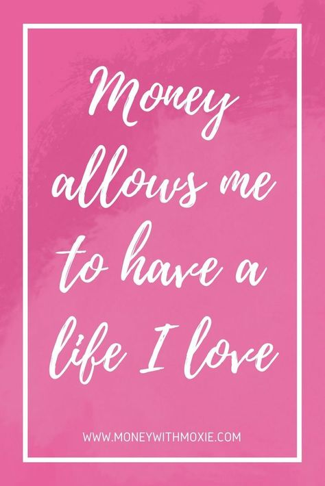 Money allows me to have a life I love - Money With Moxie.  Money and life quotes to encourage you as your learn to change your money mindset and begin learning how to save money and spend wisely.