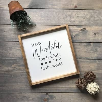 How Wonderful Life Is While You Re In The World Wood Sign Wood