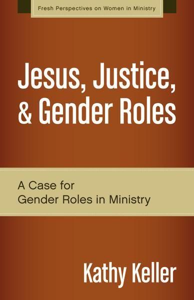 Jesus Justice And Gender Roles A Case For Gender Roles In Ministry Softcover In 2021 Gender Roles Justice Gender