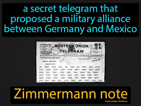 Zimmermann note, a secret telegram that proposed a military alliance between Germany and Mexico.