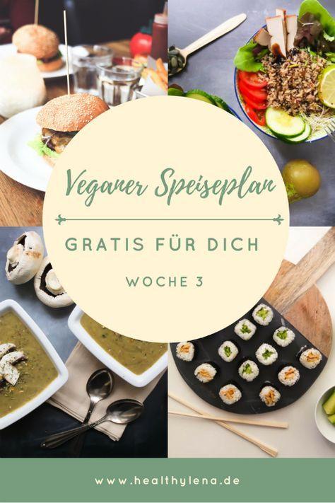 Mein Veganer Speiseplan Gratis Fur Dich Woche 3 Speiseplan Vegane Vegane Gerichte