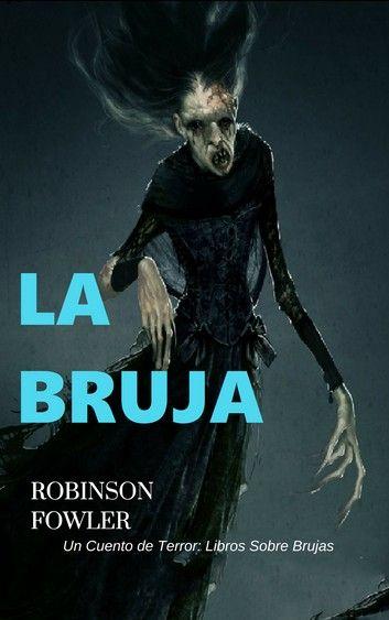 La Bruja Un Cuento De Terror Libros Sobre Brujas Ebook By Robinson Fowler Rakuten Kobo Cuentos De Terror Libros De Terror Libros