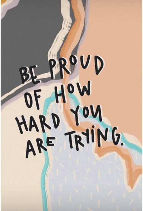 """be proud of how hard you are trying"" 