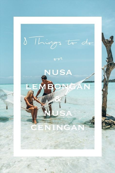 8 THINGS TO DO ON NUSA LEMBONGAN AND CENINGAN