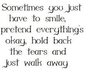 Parfois il vous suffit de sourire, prétendre que tout va bien, retenir ses larmes, et continuer d'avancer.