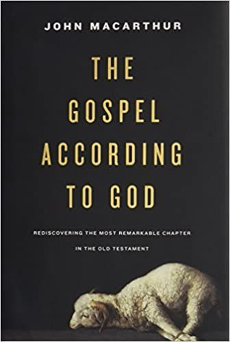 The Gospel According To God Rediscovering The Most Remarkable Chapter In The Old Testament Macarthur John 9781433549571 In 2021 Old Testament Gospel John Macarthur