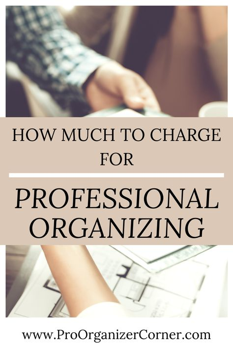 How to Price Your Professional Organizing Services | How much to charge | Pro Organizer Corner